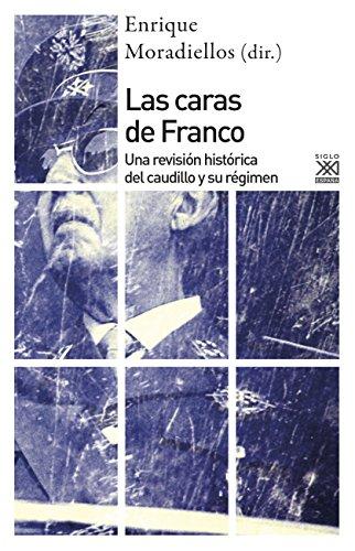 Las caras de franco. Una revisión histórica del caudillo y su régimen (Siglo XXI de España General nº 1191) por Enrique Moradiellos García