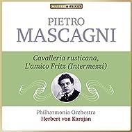 Masterpieces Presents Pietro Mascagni: Cavalleria rusticana & L'amico Fritz, Intermezzi