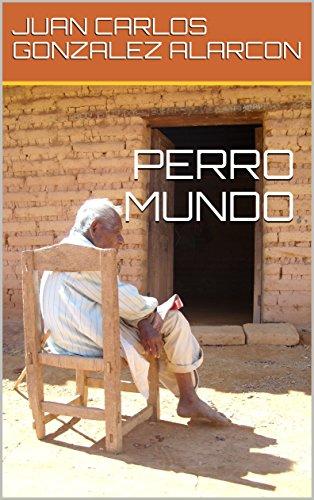 PERRO MUNDO eBook: JUAN CARLOS GONZALEZ ALARCON: Amazon.es: Tienda ...