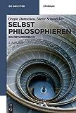 Selbst philosophieren: Ein Methodenbuch (De Gruyter Studium) - Gregor Damschen