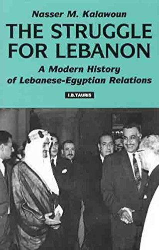 The Struggle for Lebanon: A Modern History of Lebanese-Egyptian Relations: The Regional Struggle for Lebanon (Library of International Relations)