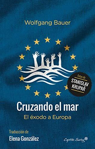 Cruzando el mar: El éxodo a Europa (Colección Especiales) por Wolfgang Bauer