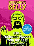 Buddha's Belly 2 The Sampler Edition - : Authentic Flavors From The East. Healthy, Flavorful Buddhist Recipes Cookbook from Nepal , Tibet , Bhutan , Myanmar, ... Laos , Cambodia. (Buddha's Belly Series 2)