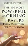 Prayer: The 100 Most Powerful Morning Prayers Every Christian Needs To Know (Christian Prayer Book 1) (English Edition)