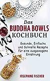 Das Buddha Bowls Kochbuch: Gesunde, einfache und schnelle Rezepte für eine ausgewogene Ernährung