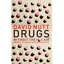 Drugs - Without the Hot Air: Minimising the Harms of Legal and Illegal Drugs