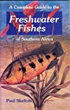A Complete Guide to Freshwater Fishes of Southern Africa (South African Travel & Field Guides)