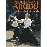 Progressive Aikido: The Essential Elements by Ueshiba, Moriteru (2012) Hardcover