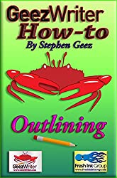 GeezWriter How-To: Outlining: An Author's Guide to Organizing and Planning to Write Novels, Memoirs, and Narratives