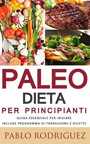 Paleo dieta per principianti - Guida essenziale per iniziare la dieta Paleolitica include programma di transizione e ricette (Italian Edition) book cover