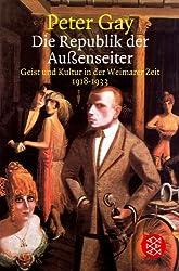 Die Republik der Aussenseiter: Geist und Kultur in der Weimarer Zeit 1918-1933