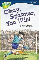 Oxford Reading Tree: Stage 14: TreeTops: Okay, Spanner, You Win!: Okay, Spanner, You Win! (Oxford Reading Tree Treetops)