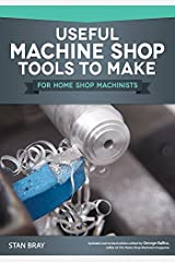 Useful Machine Shop Tools for Home Machinists by Stan Bray (2015-05-01) Paperback