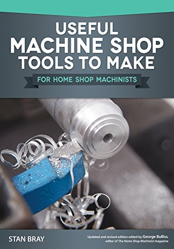 Useful Machine Shop Tools for Home Machinists by Stan Bray (2015-05-01)