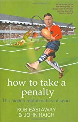 How to Take a Penalty: The Hidden Mathematics of Sport by Rob Eastaway (2005-06-01)