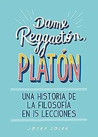 Dame reggaeton, Platón par Josep Soler