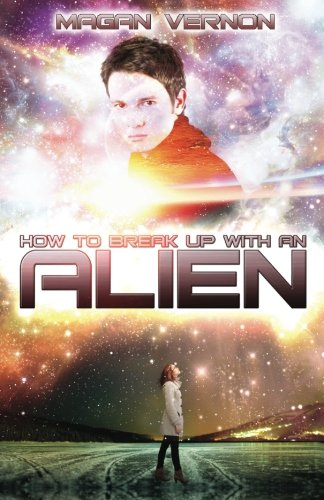 How To Break Up With An Alien: My Alien Romance #2: Volume 1