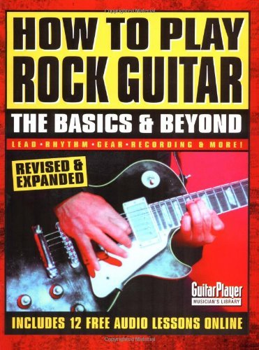 How to Play Rock Guitar - The Basics & Beyond: Revised & Expanded (Guitar Player Musician\'s Library) (English Edition)
