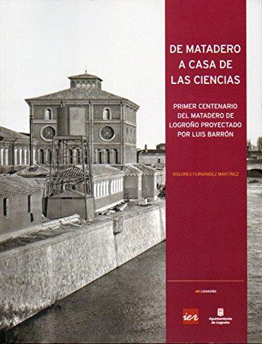 De matadero a Casa de las Ciencias: primer centenario del matadero de Logroño proyectado por Luis Barrón