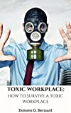 Toxic Workplace: How To Survive A Toxic Workplace: Survive A TOXIC Colleague, Learn To Manage In A Toxic Environment, Avoid Anxiety By Taking Care Of Yourself, Protect Yourself, Avoid Negativity