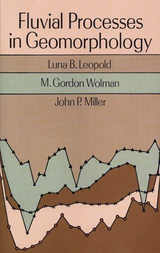 Fluvial Processes in Geomorphology (Dover Earth Science) by Leopold, Luna B., Wolman, M. Gordon, Miller, John P. published by Dover Publications (1995)