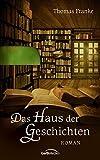 Das Haus der Geschichten: Roman - Thomas Franke
