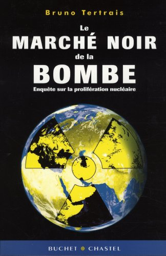 Le march noir de la bombe : Enqute sur la prolifration nuclaire
