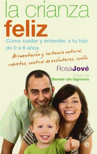 La crianza feliz: cómo cuidar y entender a tu hijo de 0 a 6 años (Bolsillo (la Esfera)) por Rosa Jove