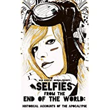 Selfies from the End of the World: Historical Accounts of the Apocalypse (Mad Scientist Journal Presents Book 2)