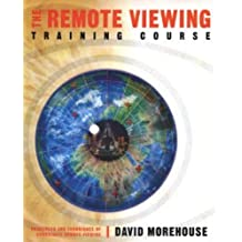 The Remote Viewing Training Course: Principles and Techiques of Coordinate Viewing