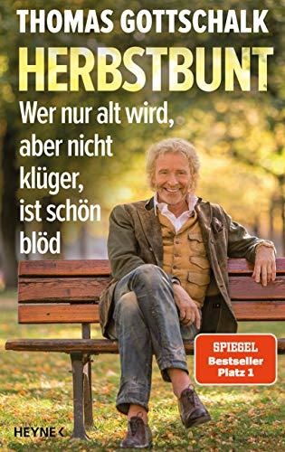 Herbstbunt: Wer nur alt wird, aber nicht klüger, ist schön blöd