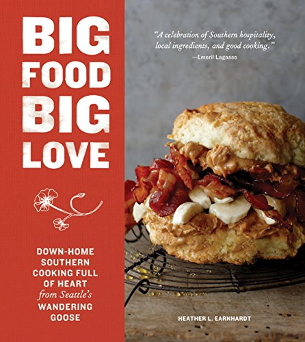 Big Food Big Love: Down-Home Southern Cooking Full of Heart from Seattle's Wandering Goose Heather Brot