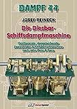 Dampf 44 – Die Diesbar-Schiffsdampfmaschine: Oszillierende, doppelwirkende Zweizylinder-Schiffsdampfmaschine nach John Penn & Sons (Dampf-Spezial)