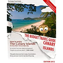 How To Enjoy Canary Islands For Less Than 10 Euros Per Day - BUDGET TRAVEL GUIDE - Fuerteventura - Gran Canaria - Lanzarote - Tenerife (English Edition)