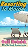 Resorting to Murder (The Hotels Mystery Series Book 1)