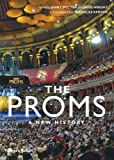 The Proms - A New History (BBC Proms)