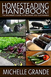 Homesteading Handbook vol. 1: The Beginner's Guide to Becoming Self-Sustainable (Homesteading Handbooks) (English Edition)
