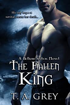 The Fallen King (The Bellum Sisters 4) (paranormal romance) (English Edition) par [Grey, T. A.]