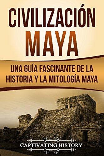 Civilización Maya: Una Guía Fascinante de la Historia y la ...
