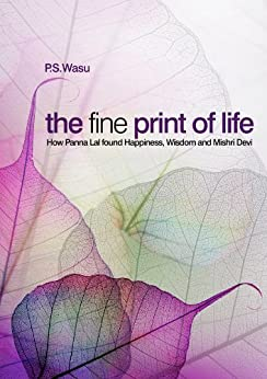 The Fine Print of Life: How Panna Lal Found Happiness, Wisdom and Mishri Devi by [Wasu, PS]