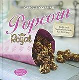 Popcorn royal: Süße & herzhafte Snacks für die Party
