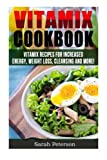 Vitamix Cookbook: 400 Vitamix Recipes for Increased Energy, Weight Loss, Cleansing and More