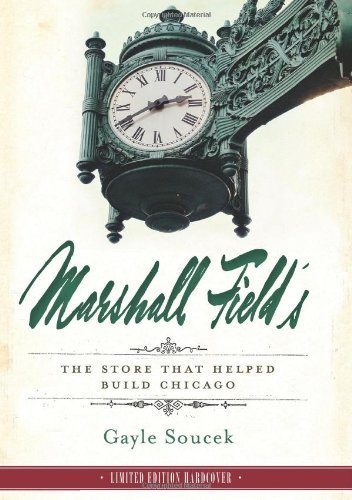 marshall-fields-the-store-that-helped-build-chicago-by-gayle-soucek-2013-04-16