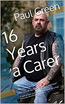 16 Years a Carer by [Green, Paul]
