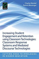 Increasing Student Engagement and Retention using Classroom Technologies: Classroom Response Systems and Mediated Discourse Technologies (Cutting-Edge Technologies in Higher Education) by Charles Wankel (2013-02-15)