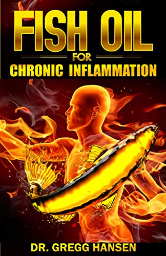 FISH OIL FOR CHRONIC INFLAMMATION: How Fish Oil is the perfect treatment for Inflammatory Diseases!. Discover the TRUTH! (English Edition)