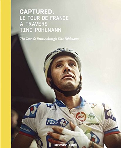 Captured.: The Tour De France Through Tino Pohlmann