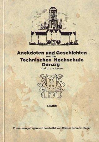 Anekdoten und Geschichten von der Technischen Hochschule Danzig und drum herum 1904-1945. Band 1