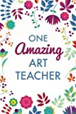 One Amazing Art Teacher (6x9 Journal): Purple Blue Floral, Lightly Lined, 120 Pages, Perfect for Notes, Journaling, Mother's Day and Christmas