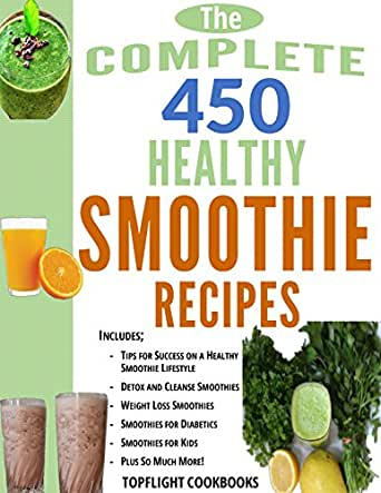 SMOOTHIES: The 450 Best Healthy Smoothie Recipes (smoothie ...